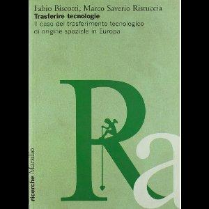 """Fabio Biscotti, Marco Saverio Ristuccia, """"Trasferire tecnologia. Il caso del trasferimento tecnologico di origine spaziale in Europa"""", Marsilio, 2006"""